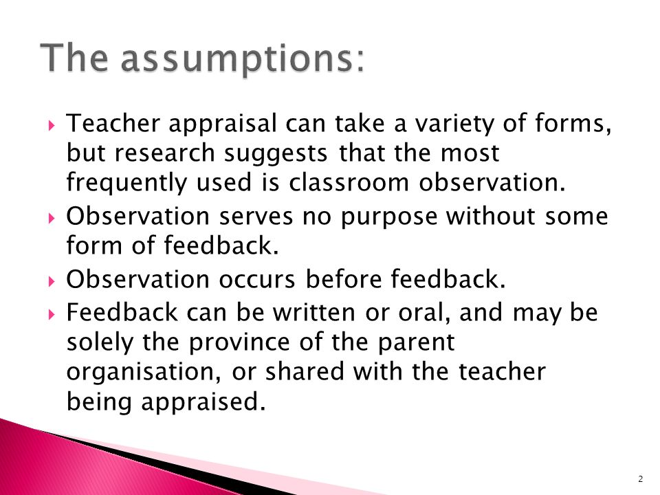 The assumptions: Teacher appraisal can take a variety of forms, but research suggests that the most frequently used is classroom observation.