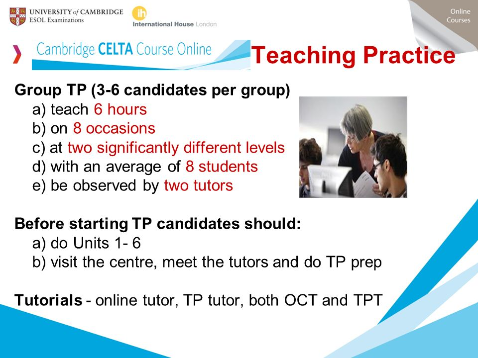Teaching Practice Group TP (3-6 candidates per group) a) teach 6 hours