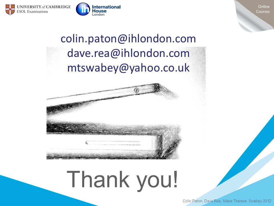 Thank you! colin.paton@ihlondon.com dave.rea@ihlondon.com