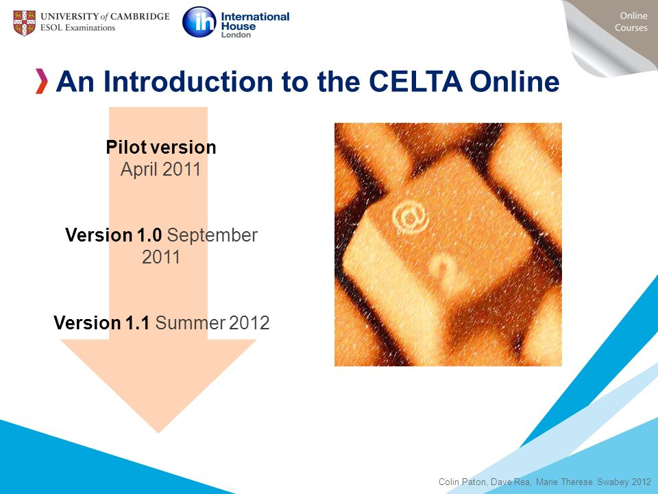 F2F An Introduction to the CELTA Online Pilot version April 2011