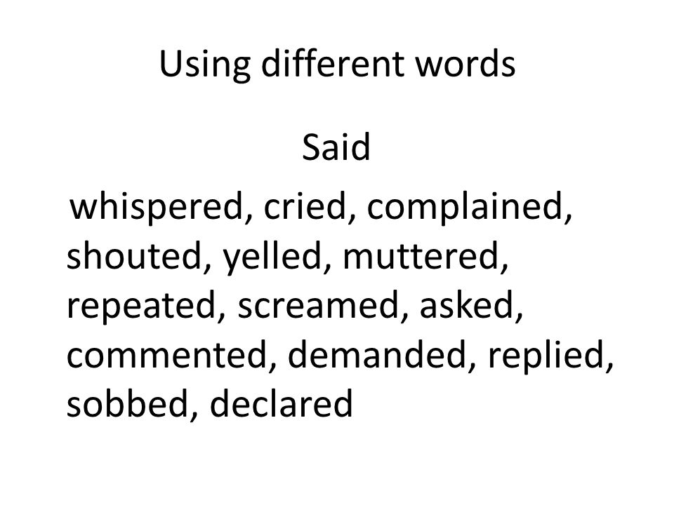 Using different wordsSaid.