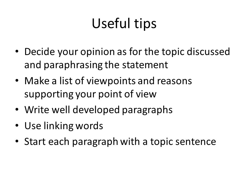 Useful tipsDecide your opinion as for the topic discussed and paraphrasing the statement.