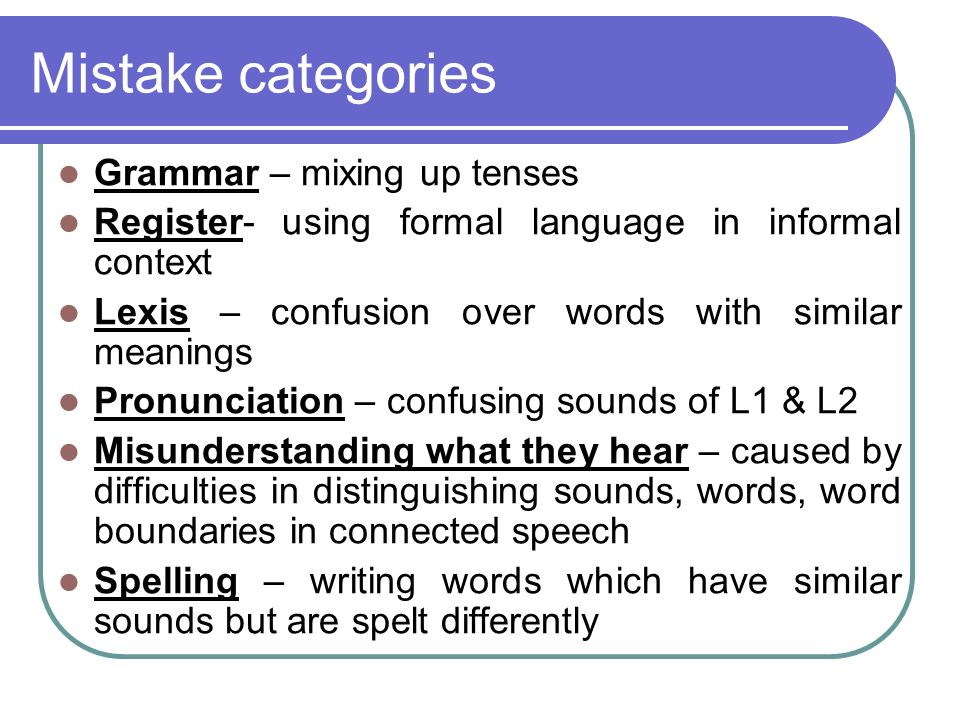 Mistake categories Grammar – mixing up tenses
