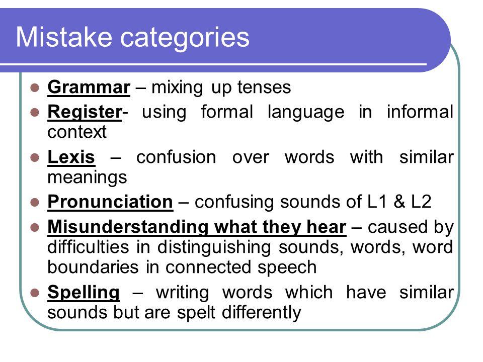 Mistake categories Grammar – mixing up tenses