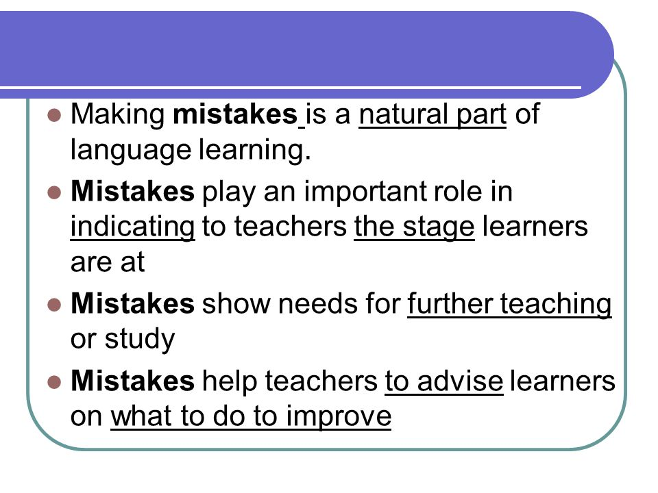Making mistakes is a natural part of language learning.