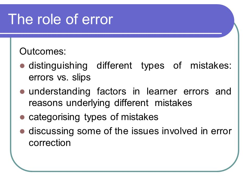The role of error Outcomes: