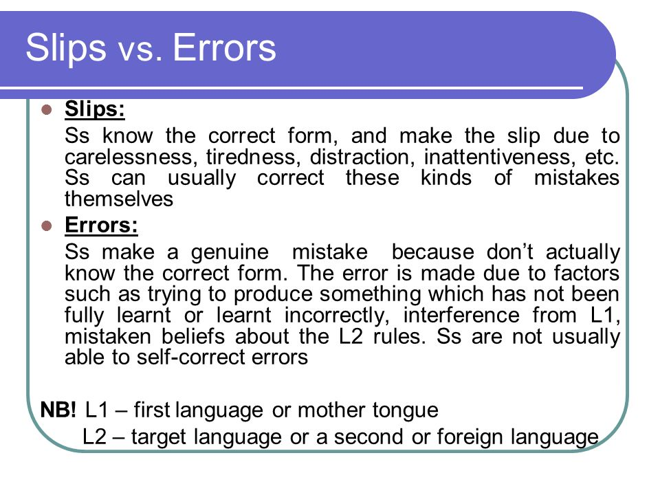 Slips vs. Errors Slips: