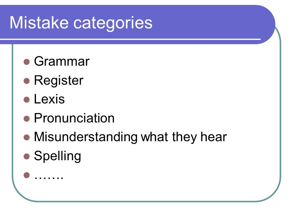 Mistake categories Grammar Register Lexis Pronunciation