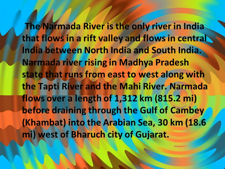 The Narmada River is the only river in India that flows in a rift valley and flows in central India between North India and South India.