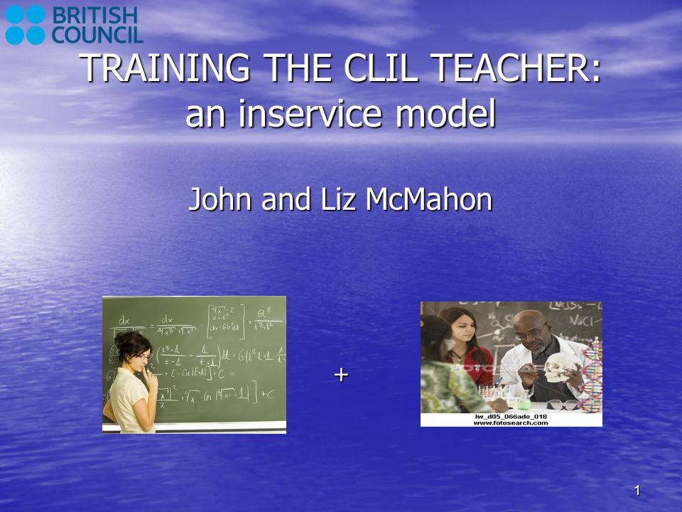 TRAINING THE CLIL TEACHER: an inservice model John and Liz McMahon