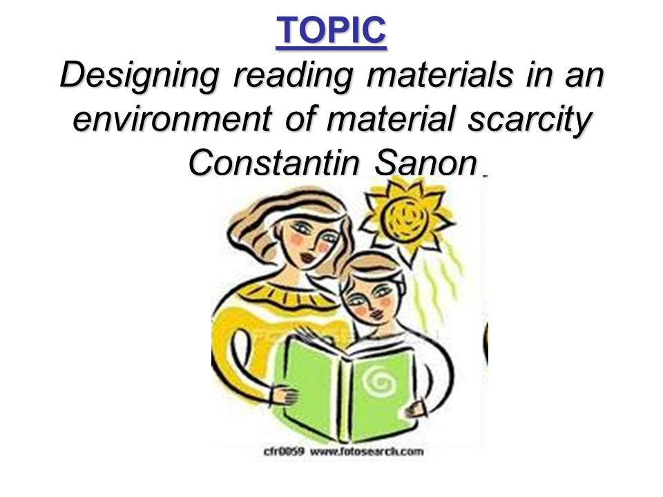 TOPIC Designing reading materials in an environment of material scarcity Constantin Sanon