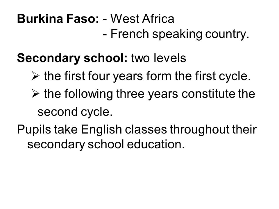 Burkina Faso: - West Africa - French speaking country.