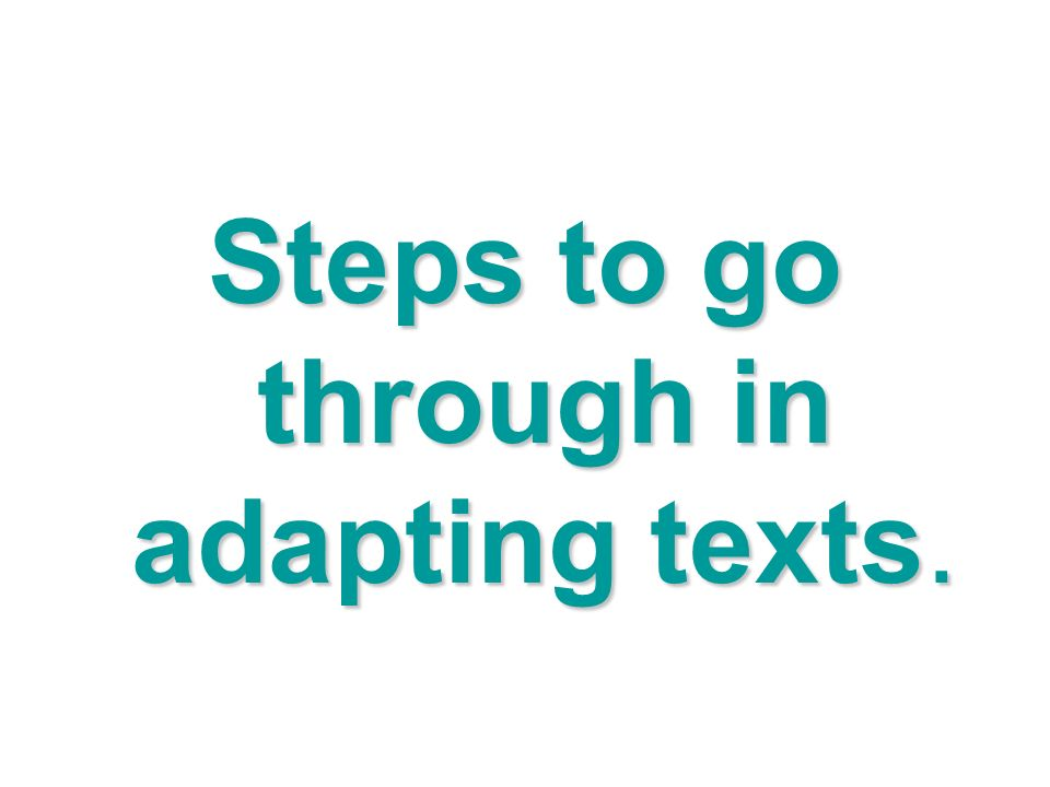 Steps to go through in adapting texts.