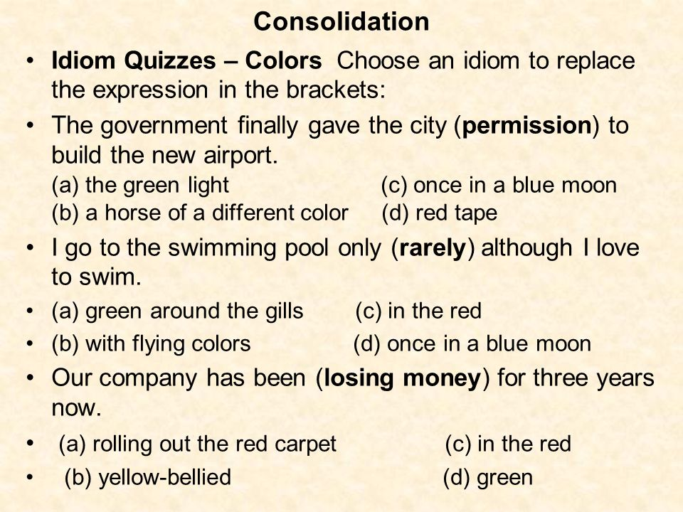 Consolidation Idiom Quizzes – Colors Choose an idiom to replace the expression in the brackets: