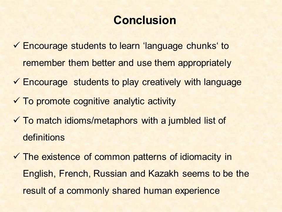Conclusion Encourage students to learn 'language chunks' to remember them better and use them appropriately.
