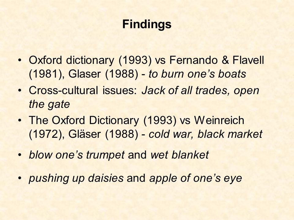 Findings Oxford dictionary (1993) vs Fernando & Flavell (1981), Glaser (1988) - to burn one's boats.