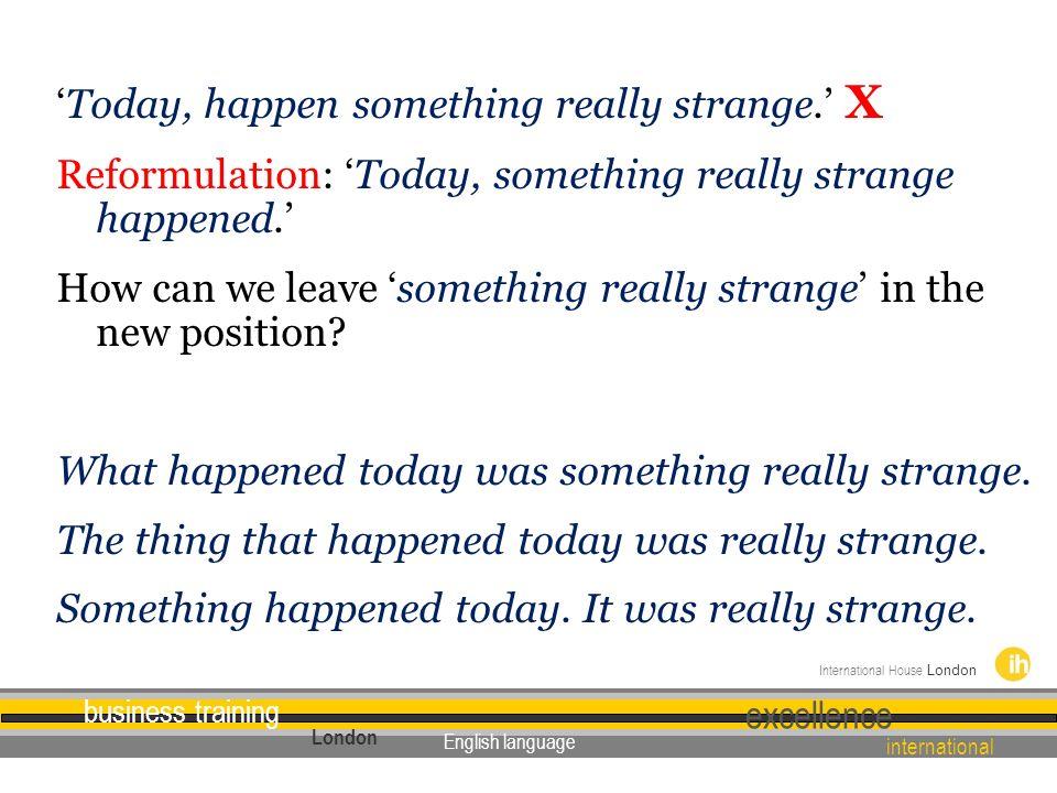 'Today, happen something really strange
