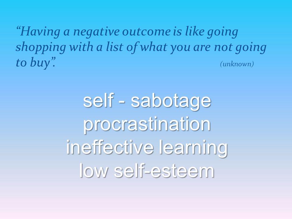 self - sabotage procrastination ineffective learning low self-esteem