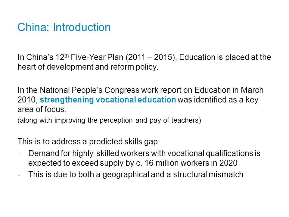 China: Introduction In China's 12th Five-Year Plan (2011 – 2015), Education is placed at the heart of development and reform policy.
