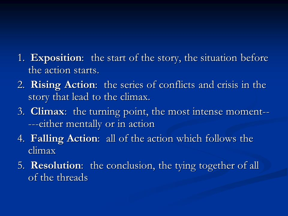 1. Exposition: the start of the story, the situation before the action starts.