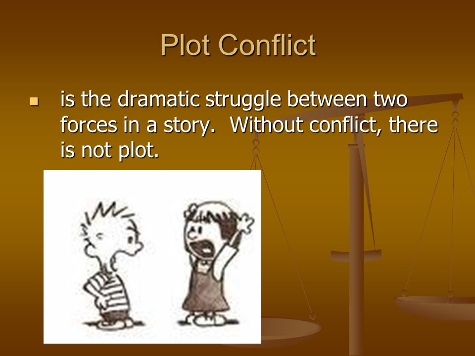 Plot Conflict is the dramatic struggle between two forces in a story.