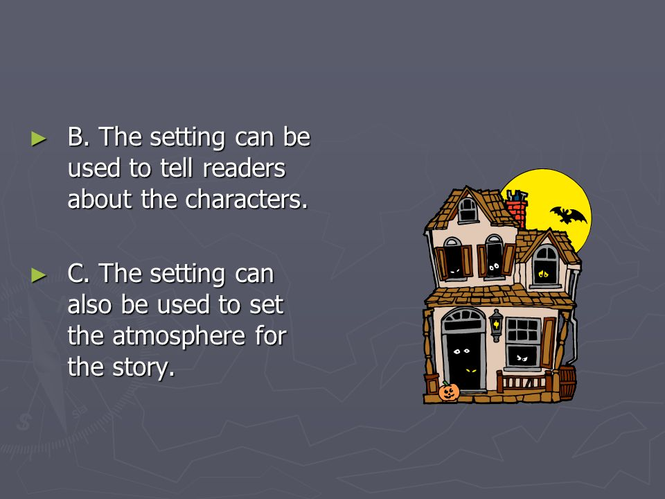 B. The setting can be used to tell readers about the characters.