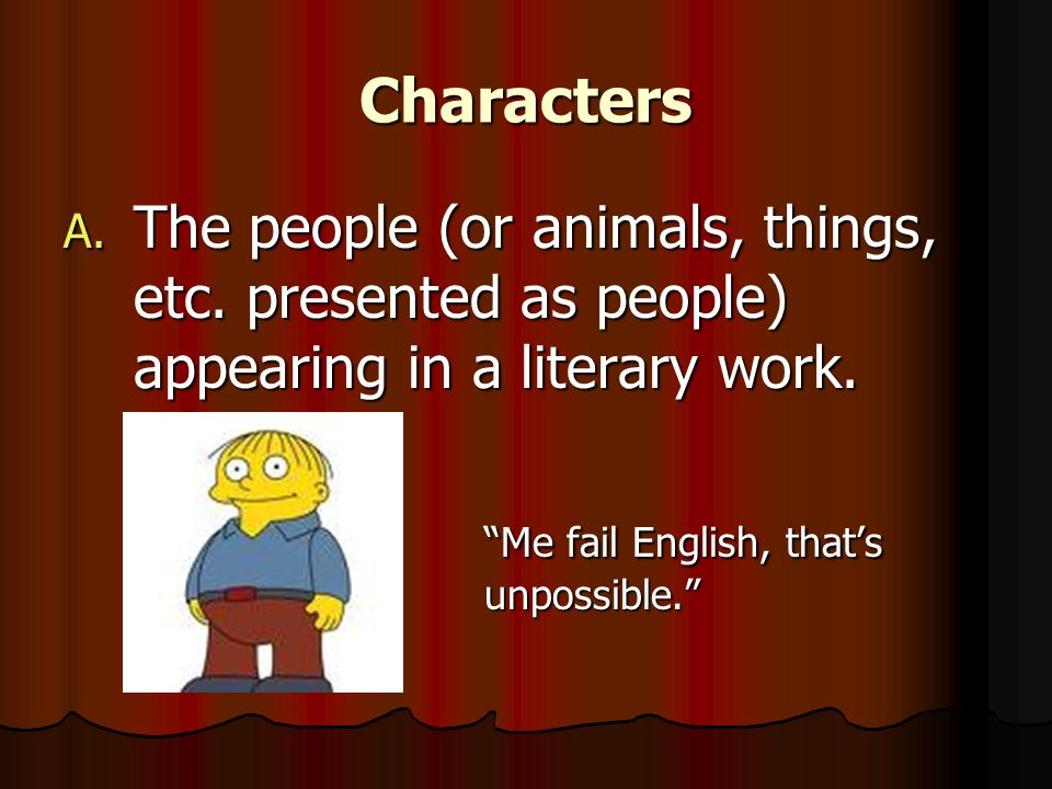Characters The people (or animals, things, etc. presented as people) appearing in a literary work.