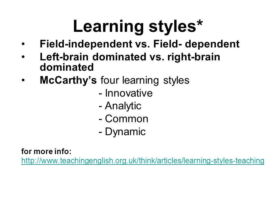Learning styles* Field-independent vs. Field- dependent