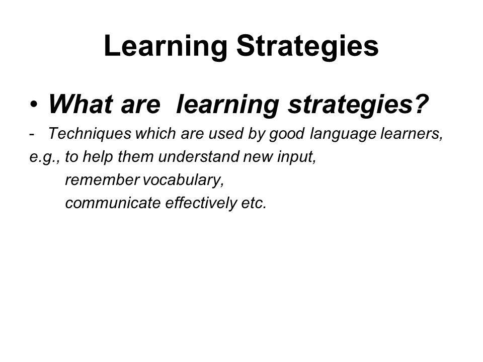 Learning Strategies What are learning strategies
