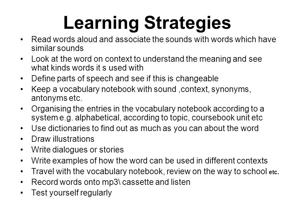 Learning Strategies Read words aloud and associate the sounds with words which have similar sounds.