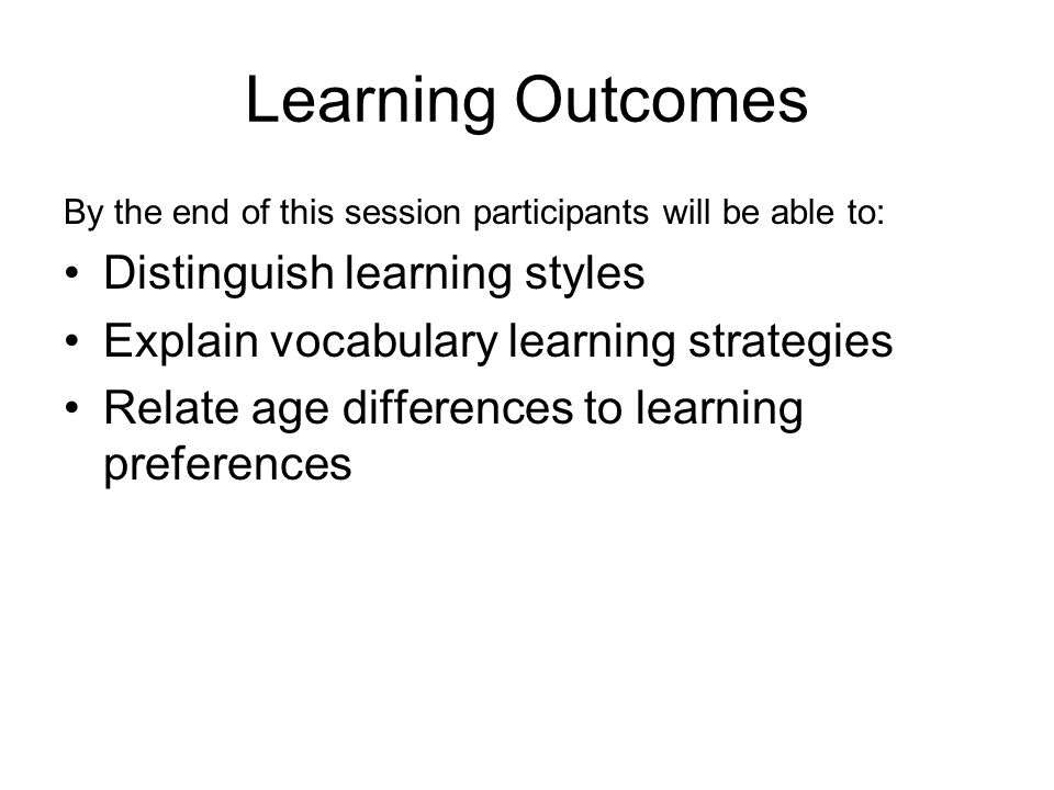 Learning Outcomes Distinguish learning styles