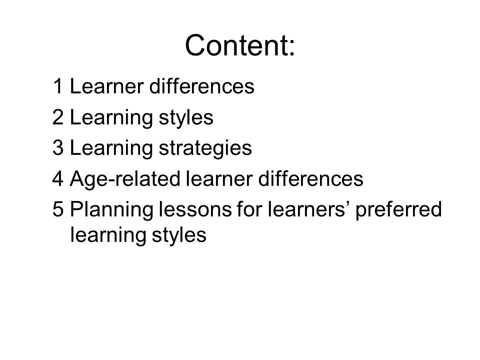 Content: 1 Learner differences 2 Learning styles 3 Learning strategies