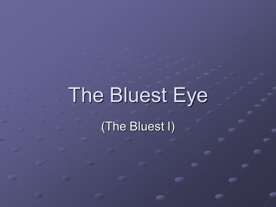 the bluest eye the bluest i ppt  1 the bluest eye the bluest i