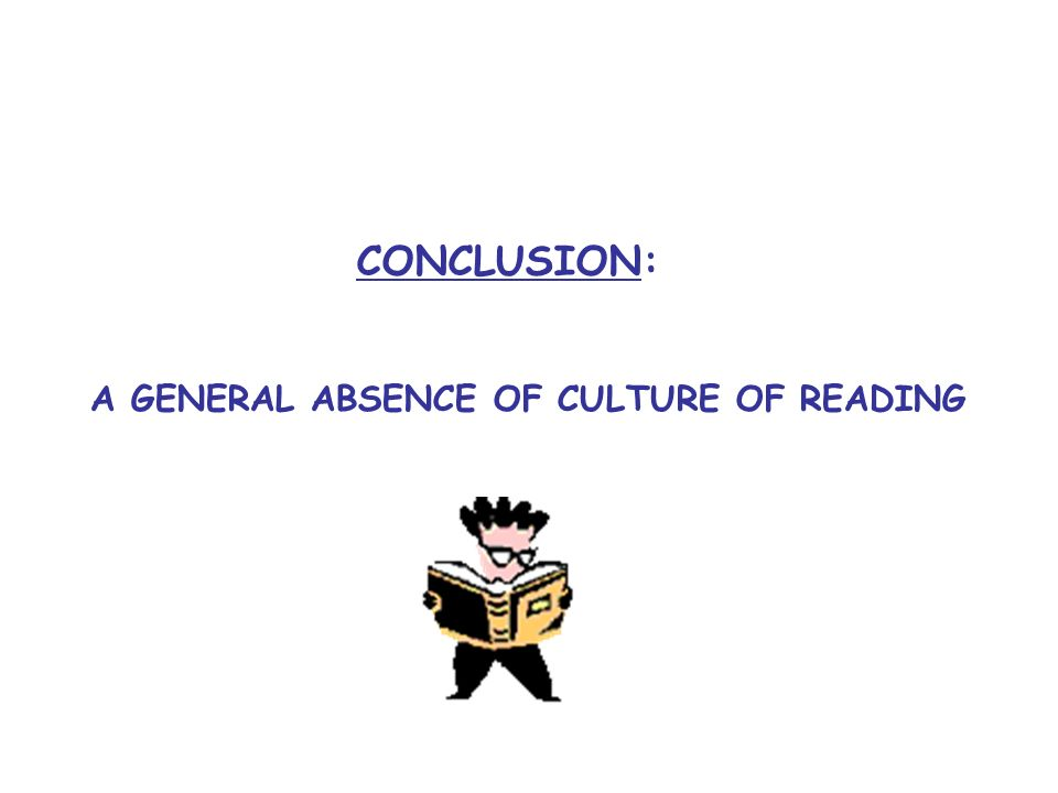 CONCLUSION: A GENERAL ABSENCE OF CULTURE OF READING