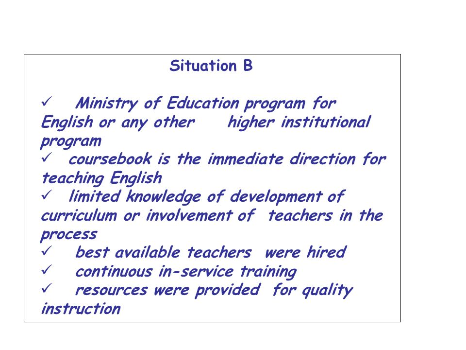 Situation B Ministry of Education program for English or any other higher institutional program.
