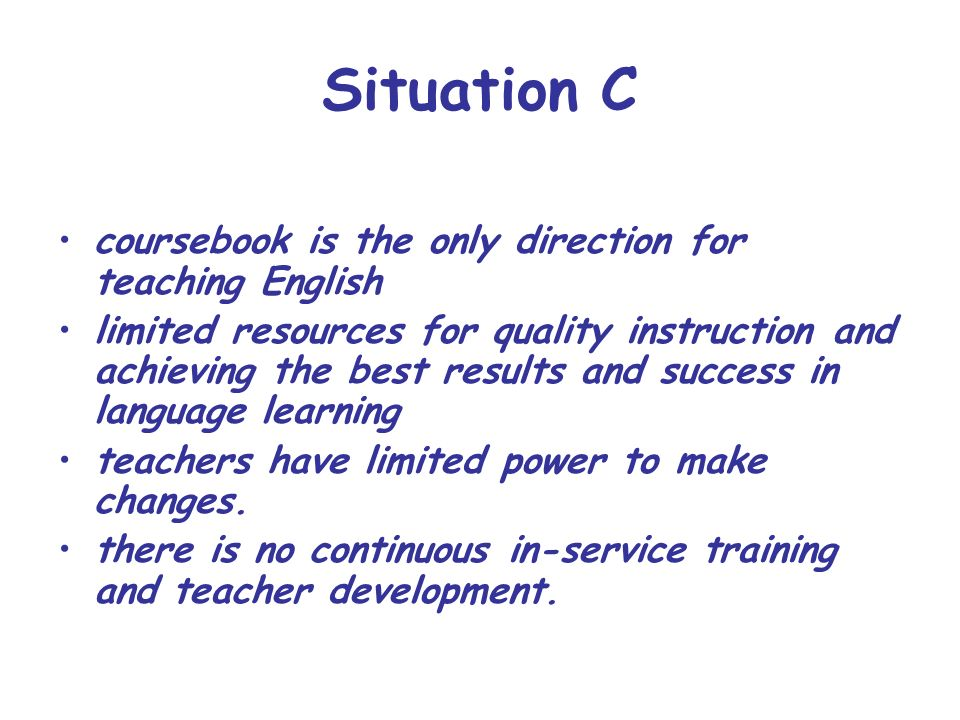 Situation C coursebook is the only direction for teaching English