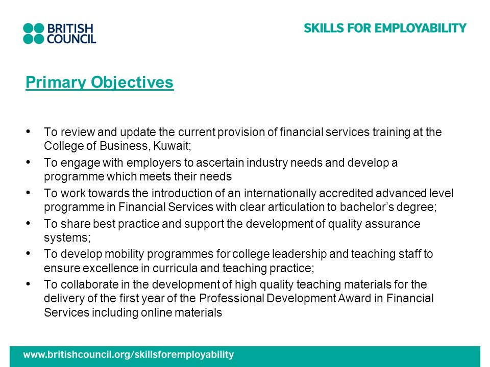 Primary Objectives To review and update the current provision of financial services training at the College of Business, Kuwait;