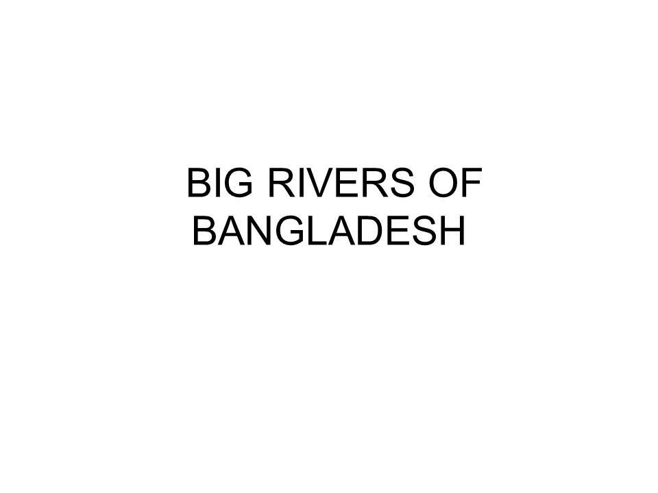 BIG RIVERS OF BANGLADESH
