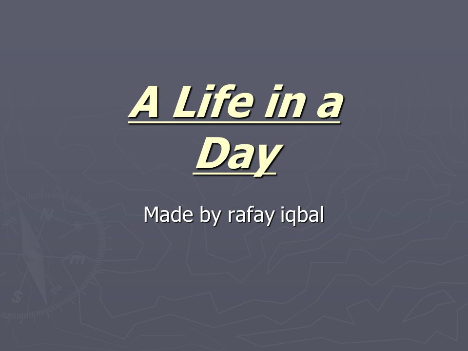 A Life in a Day Made by rafay iqbal