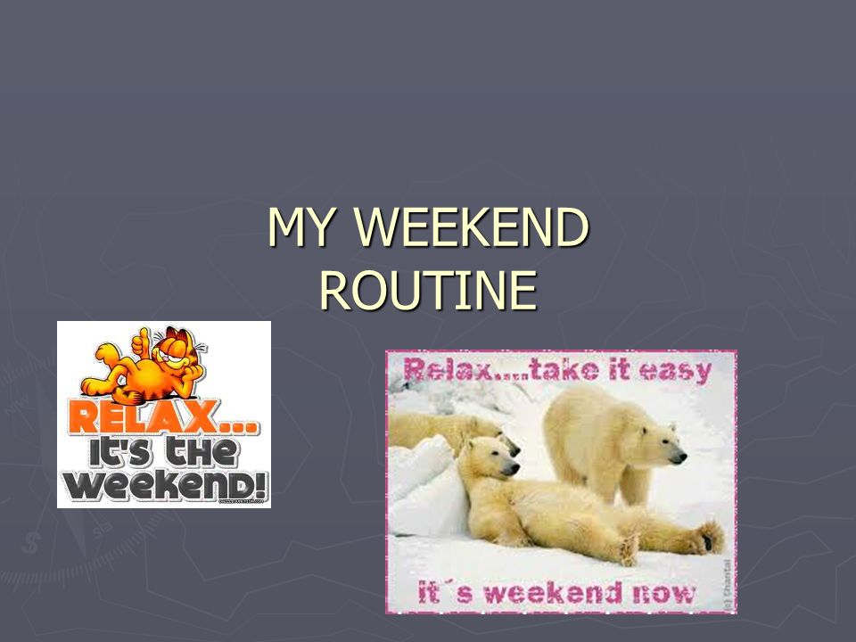MY WEEKEND ROUTINE