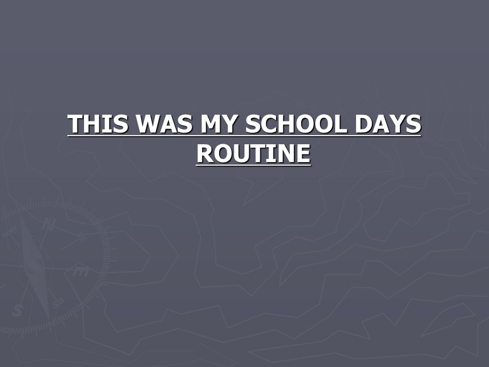 THIS WAS MY SCHOOL DAYS ROUTINE