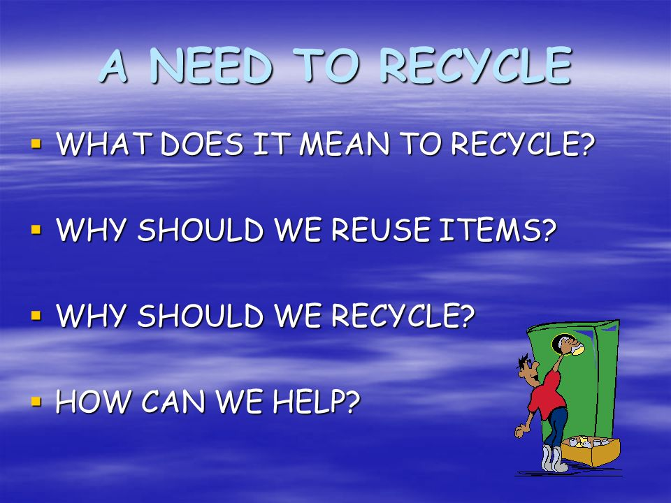 A NEED TO RECYCLE WHAT DOES IT MEAN TO RECYCLE