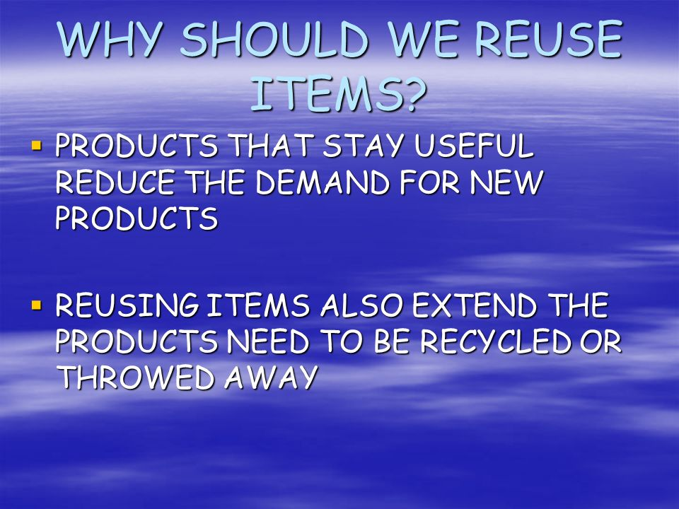 WHY SHOULD WE REUSE ITEMS