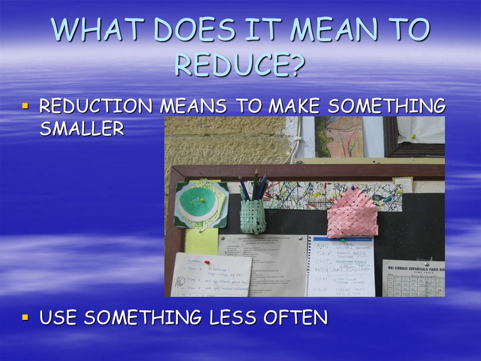 WHAT DOES IT MEAN TO REDUCE