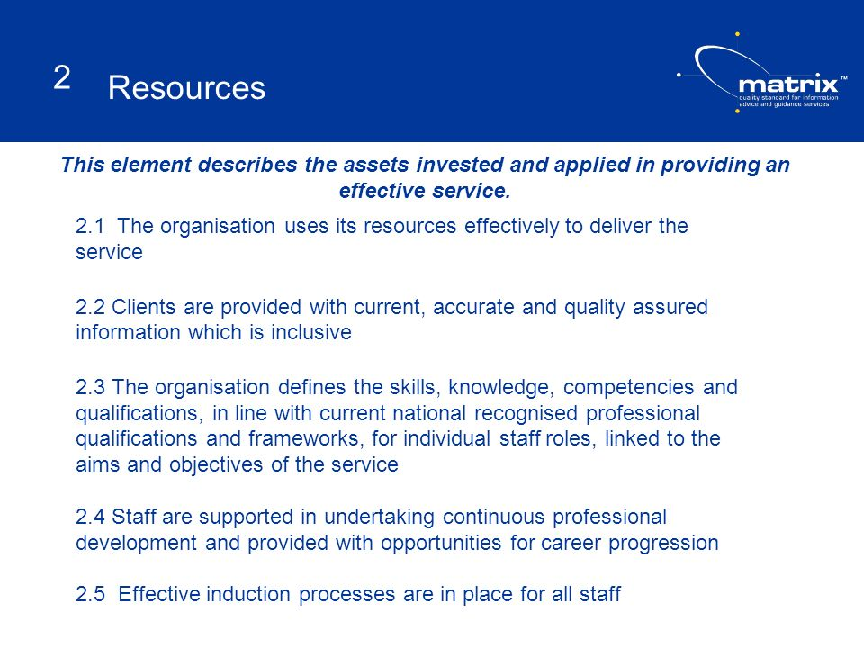 Resources 2. This element describes the assets invested and applied in providing an effective service.