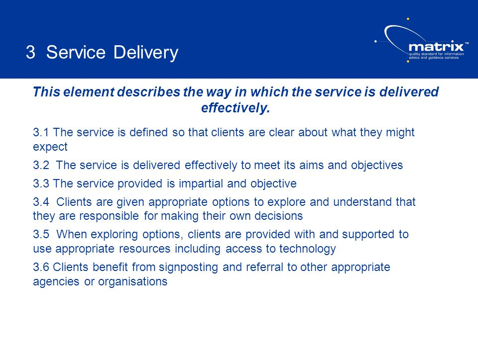 3 Service Delivery This element describes the way in which the service is delivered effectively.