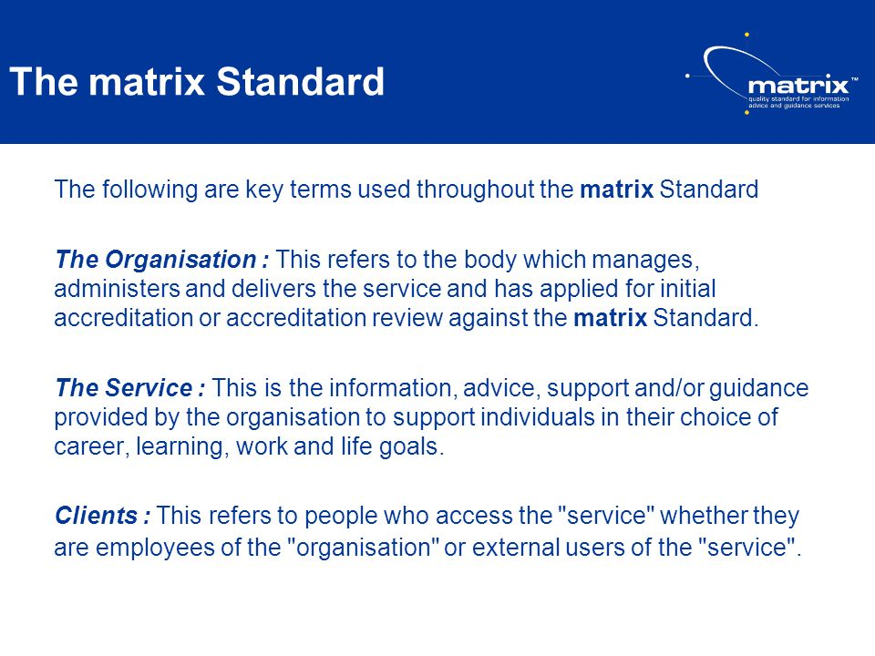 The matrix Standard The following are key terms used throughout the matrix Standard.