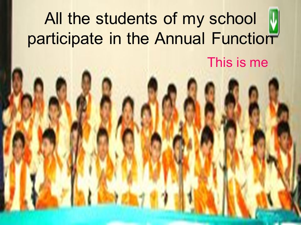 All the students of my school participate in the Annual Function