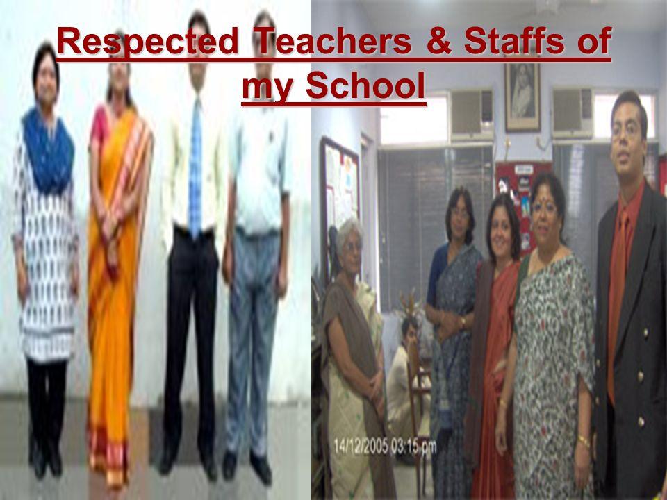 Respected Teachers & Staffs of my School