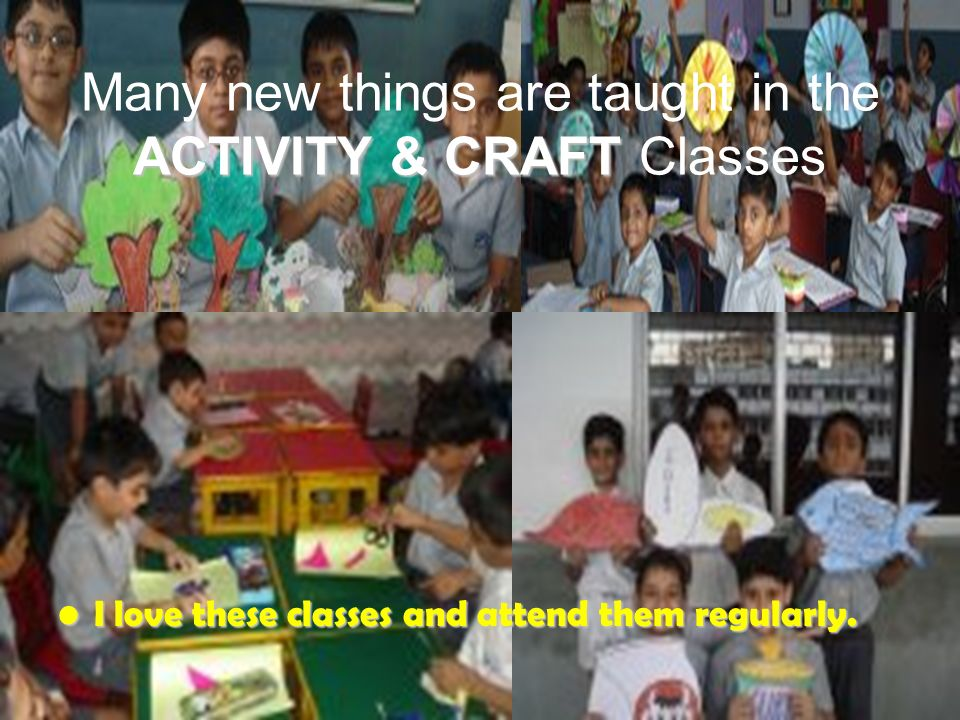 Many new things are taught in the ACTIVITY & CRAFT Classes